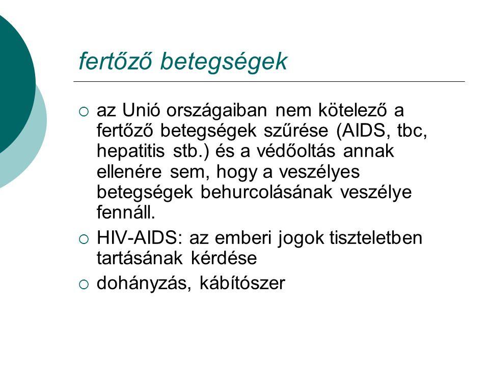 fertőző betegségek  az Unió országaiban nem kötelező a fertőző betegségek szűrése (AIDS, tbc, hepatitis stb.) és a védőoltás annak ellenére sem, hogy