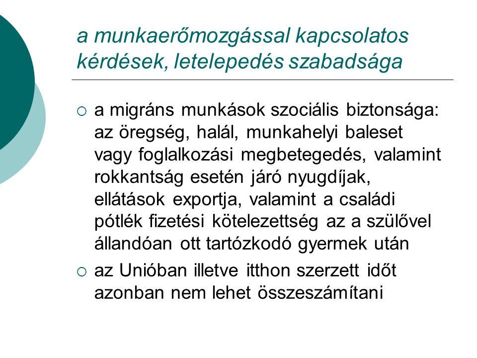 a munkaerőmozgással kapcsolatos kérdések, letelepedés szabadsága  a migráns munkások szociális biztonsága: az öregség, halál, munkahelyi baleset vagy