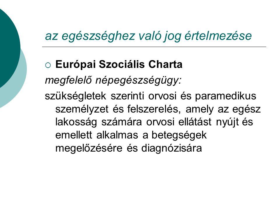 az egészséghez való jog értelmezése  Európai Szociális Charta megfelelő népegészségügy: szükségletek szerinti orvosi és paramedikus személyzet és fel
