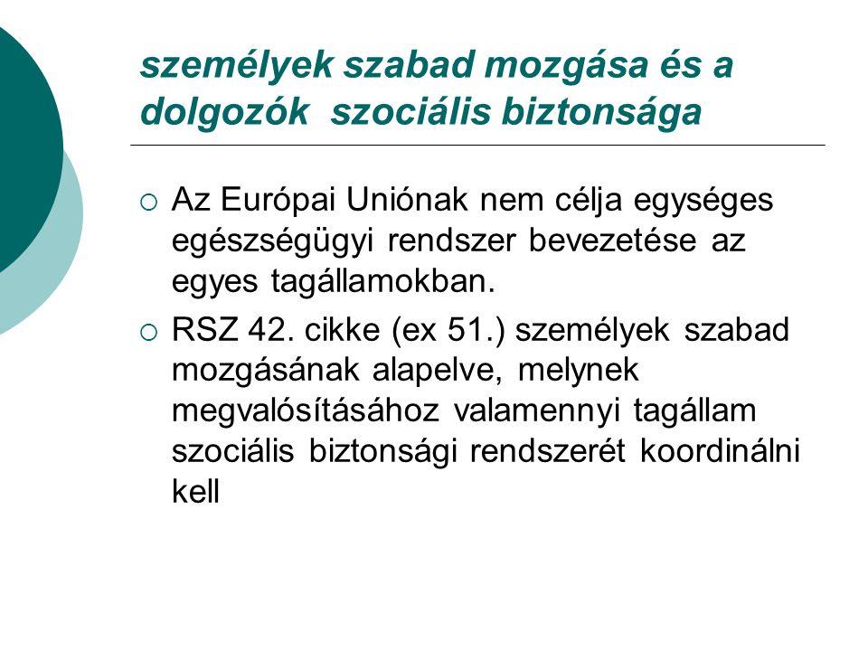 személyek szabad mozgása és a dolgozók szociális biztonsága  Az Európai Uniónak nem célja egységes egészségügyi rendszer bevezetése az egyes tagállam