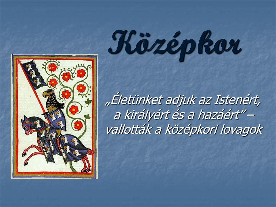 """Középkor """"Életünket adjuk az Istenért, a királyért és a hazáért"""" – vallották a középkori lovagok"""