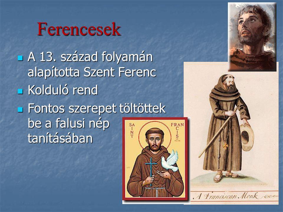 Ferencesek A 13. század folyamán alapította Szent Ferenc A 13. század folyamán alapította Szent Ferenc Kolduló rend Kolduló rend Fontos szerepet töltö
