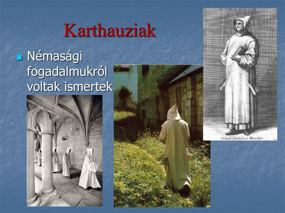 Karthauziak Némasági fogadalmukról voltak ismertek Némasági fogadalmukról voltak ismertek