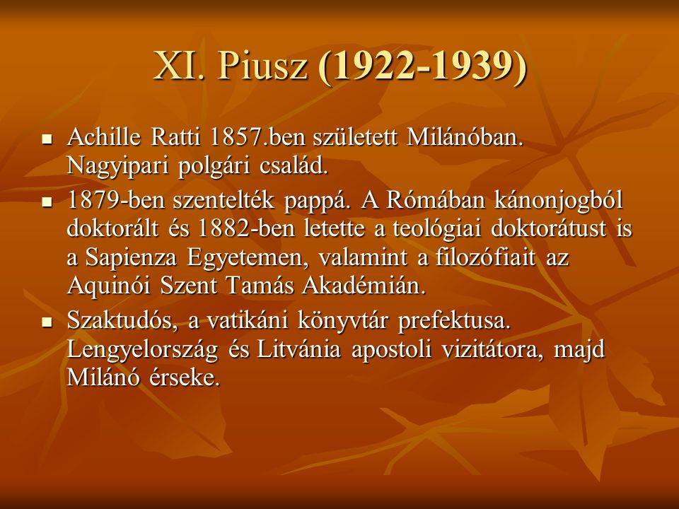XI. Piusz (1922-1939) Achille Ratti 1857.ben született Milánóban. Nagyipari polgári család. Achille Ratti 1857.ben született Milánóban. Nagyipari polg
