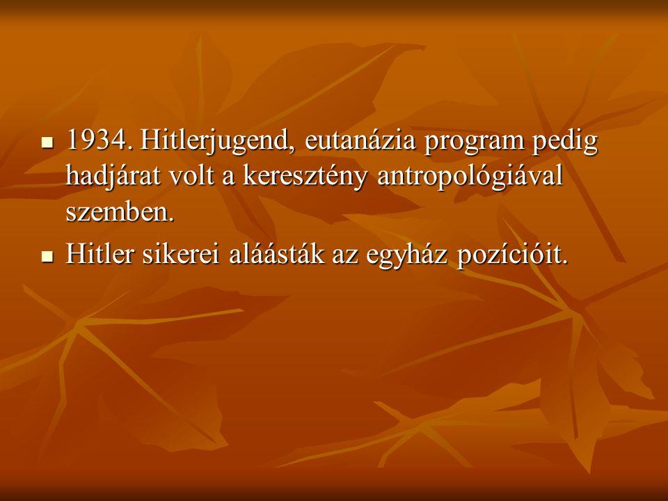 1934. Hitlerjugend, eutanázia program pedig hadjárat volt a keresztény antropológiával szemben. 1934. Hitlerjugend, eutanázia program pedig hadjárat v