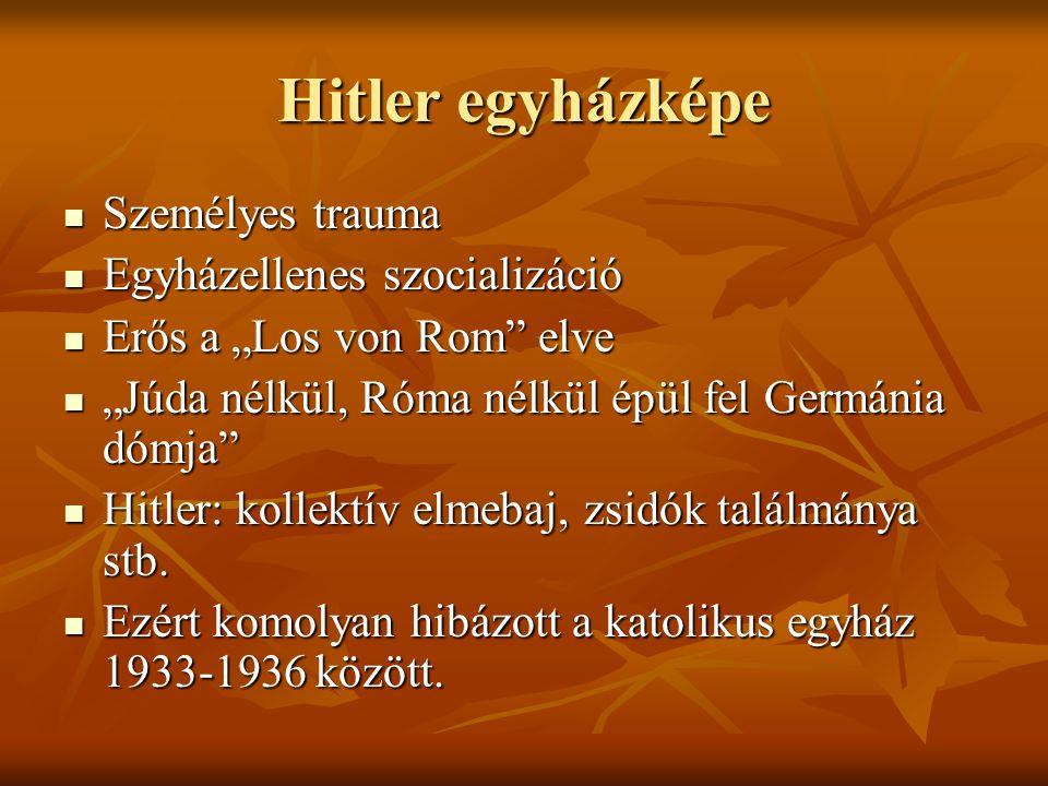 """Hitler egyházképe Személyes trauma Személyes trauma Egyházellenes szocializáció Egyházellenes szocializáció Erős a """"Los von Rom elve Erős a """"Los von Rom elve """"Júda nélkül, Róma nélkül épül fel Germánia dómja """"Júda nélkül, Róma nélkül épül fel Germánia dómja Hitler: kollektív elmebaj, zsidók találmánya stb."""