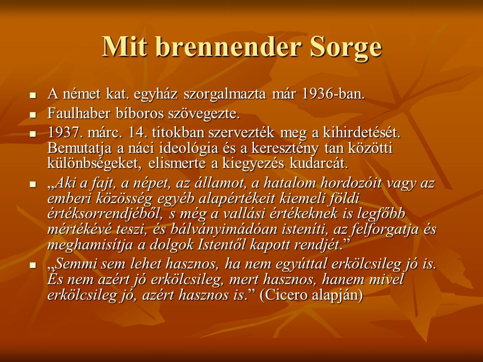 Mit brennender Sorge A német kat. egyház szorgalmazta már 1936-ban. A német kat. egyház szorgalmazta már 1936-ban. Faulhaber bíboros szövegezte. Faulh