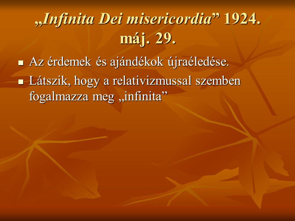 """""""Infinita Dei misericordia"""" 1924. máj. 29. Az érdemek és ajándékok újraéledése. Az érdemek és ajándékok újraéledése. Látszik, hogy a relativizmussal s"""