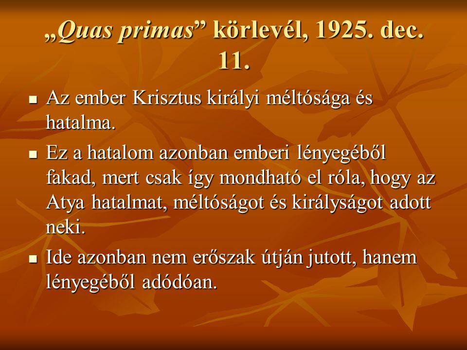 """""""Quas primas"""" körlevél, 1925. dec. 11. Az ember Krisztus királyi méltósága és hatalma. Az ember Krisztus királyi méltósága és hatalma. Ez a hatalom az"""