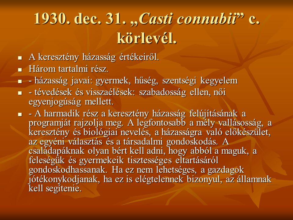 """1930. dec. 31. """"Casti connubii"""" c. körlevél. A keresztény házasság értékeiről. A keresztény házasság értékeiről. Három tartalmi rész. Három tartalmi r"""