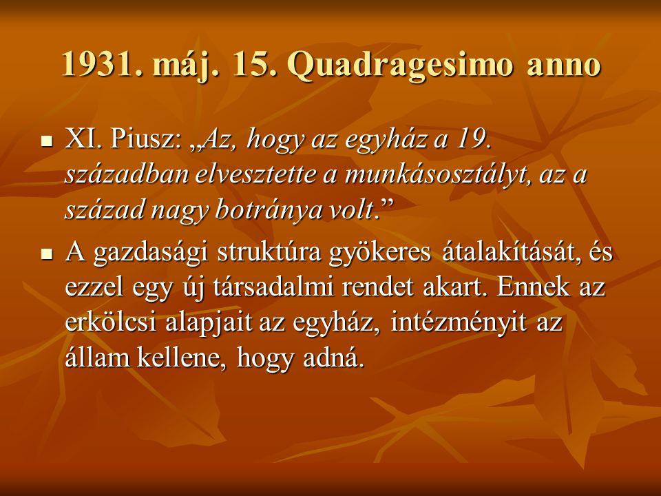 """1931. máj. 15. Quadragesimo anno XI. Piusz: """"Az, hogy az egyház a 19. században elvesztette a munkásosztályt, az a század nagy botránya volt."""" XI. Piu"""