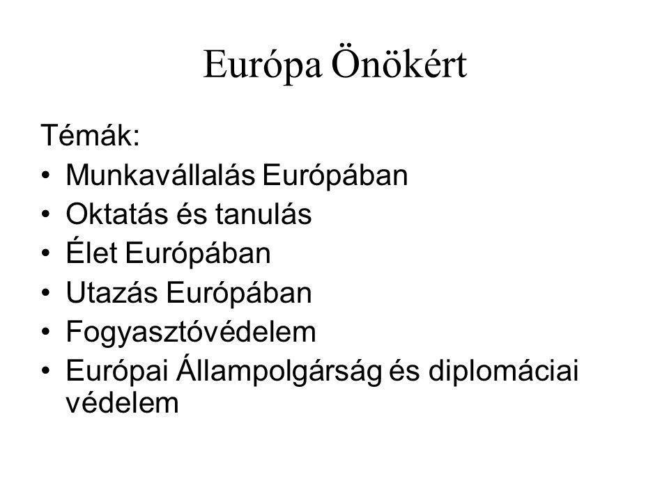 Európa Önökért Témák: Munkavállalás Európában Oktatás és tanulás Élet Európában Utazás Európában Fogyasztóvédelem Európai Állampolgárság és diplomáciai védelem