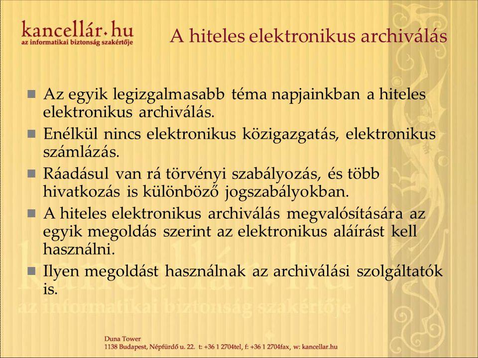 A hiteles elektronikus archiválás Az egyik legizgalmasabb téma napjainkban a hiteles elektronikus archiválás.