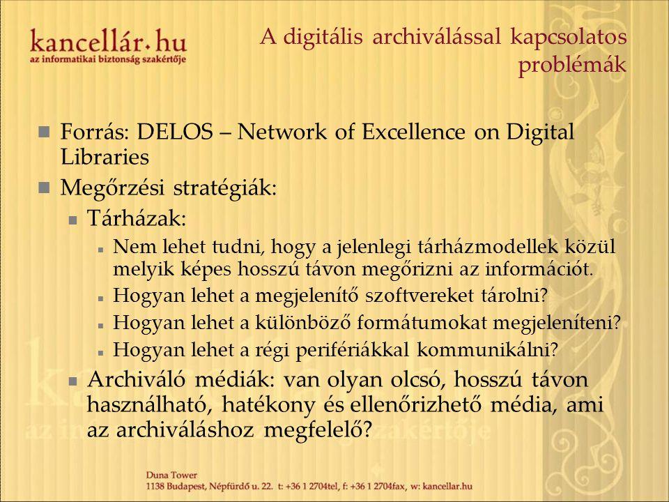 A digitális archiválással kapcsolatos problémák Forrás: DELOS – Network of Excellence on Digital Libraries Megőrzési stratégiák: Tárházak: Nem lehet tudni, hogy a jelenlegi tárházmodellek közül melyik képes hosszú távon megőrizni az információt.