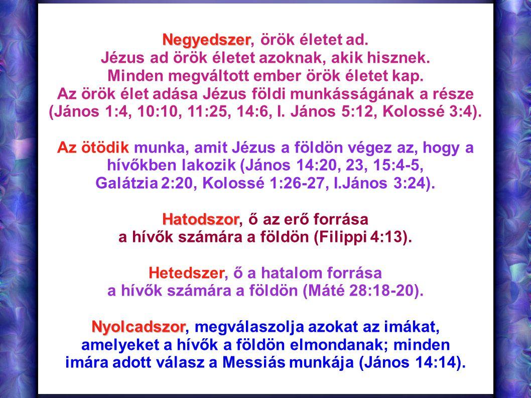 Negyedszer Negyedszer, örök életet ad. Jézus ad örök életet azoknak, akik hisznek. Minden megváltott ember örök életet kap. Az örök élet adása Jézus f