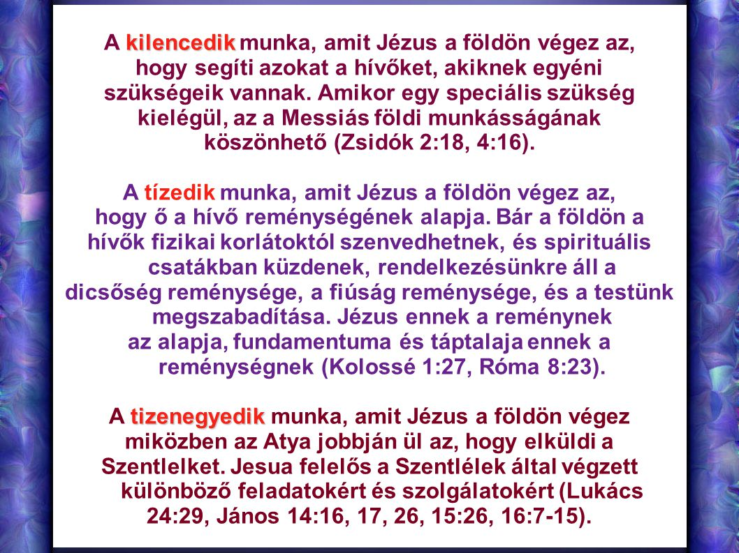 kilencedik A kilencedik munka, amit Jézus a földön végez az, hogy segíti azokat a hívőket, akiknek egyéni szükségeik vannak. Amikor egy speciális szük