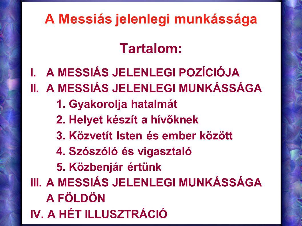 A Messiás jelenlegi munkássága Tartalom: I. A MESSIÁS JELENLEGI POZÍCIÓJA II. A MESSIÁS JELENLEGI MUNKÁSSÁGA 1. Gyakorolja hatalmát 2. Helyet készít a