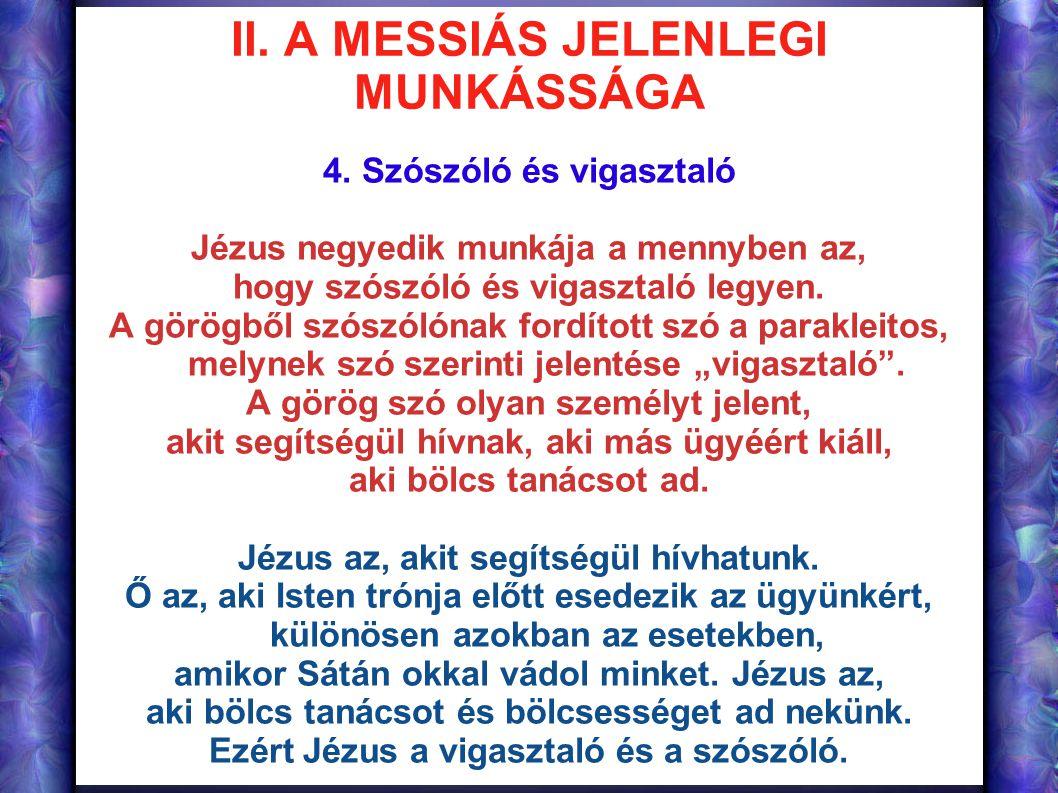 II. A MESSIÁS JELENLEGI MUNKÁSSÁGA 4. Szószóló és vigasztaló Jézus negyedik munkája a mennyben az, hogy szószóló és vigasztaló legyen. A görögből szós