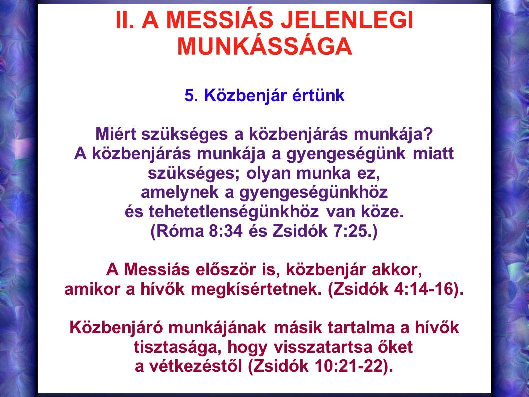 II. A MESSIÁS JELENLEGI MUNKÁSSÁGA 5. Közbenjár értünk Miért szükséges a közbenjárás munkája? A közbenjárás munkája a gyengeségünk miatt szükséges; ol