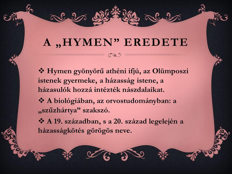 """A """"HYMEN EREDETE  Hymen gyönyörű athéni ifjú, az Olümposzi istenek gyermeke, a házasság istene, a házasulók hozzá intézték nászdalaikat."""