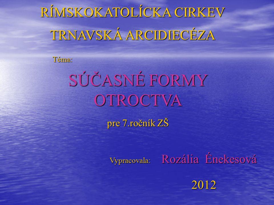 Téma: Téma: TRNAVSKÁ ARCIDIECÉZA RÍMSKOKATOLÍCKA CIRKEV pre 7.ročník ZŠ Vypracovala: 2012 SÚČASNÉ FORMY OTROCTVA Rozália Énekesová