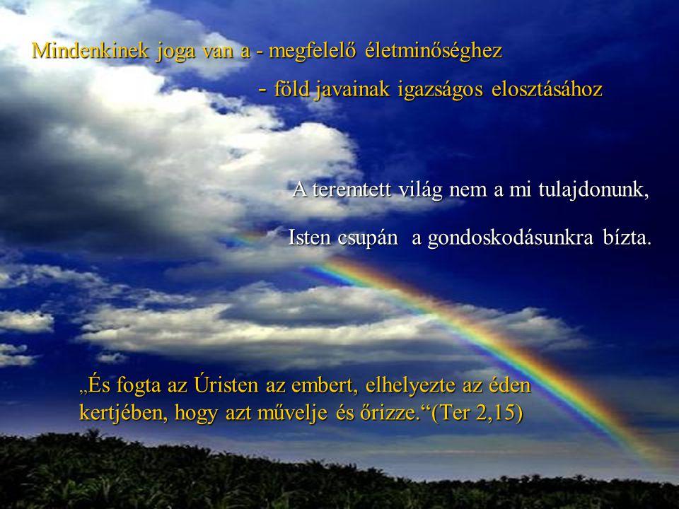 """Mindenkinek joga van a - megfelelő életminőséghez """" És fogta az Úristen az embert, elhelyezte az éden kertjében, hogy azt művelje és őrizze.""""(Ter 2,15"""