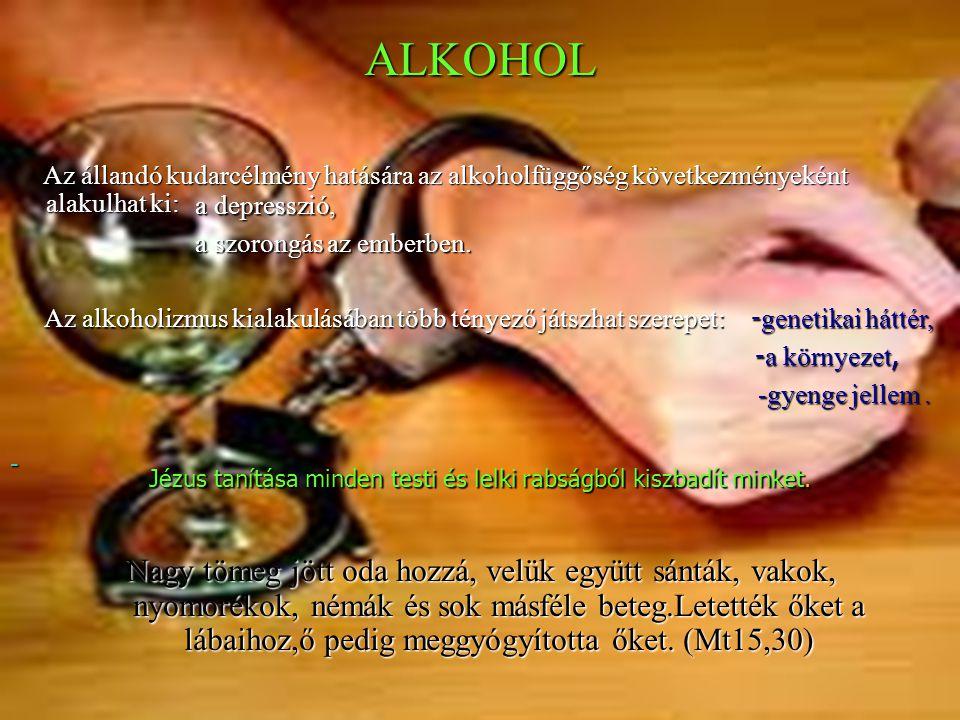 ALKOHOL Az állandó kudarcélmény hatására az alkoholfüggőség következményeként alakulhat ki: Az állandó kudarcélmény hatására az alkoholfüggőség követk