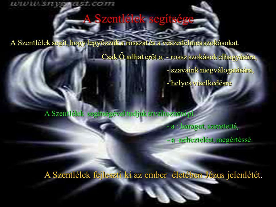 A Szentlélek segítsége A Szentlélek segít, hogy legyőzzük a rosszat és a veszedelmes szokásokat. Csak Ő adhat erőt a: - rossz szokások elhagyására, A