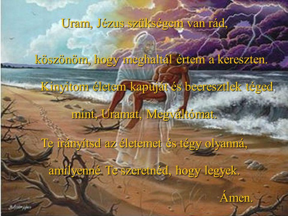 K ö s z ö n ö m a f i g y e l m e t. mint, Uramat, Megváltómat. Uram, Jézus szükségem van rád, köszönöm, hogy meghaltál értem a kereszten. Kinyitom él