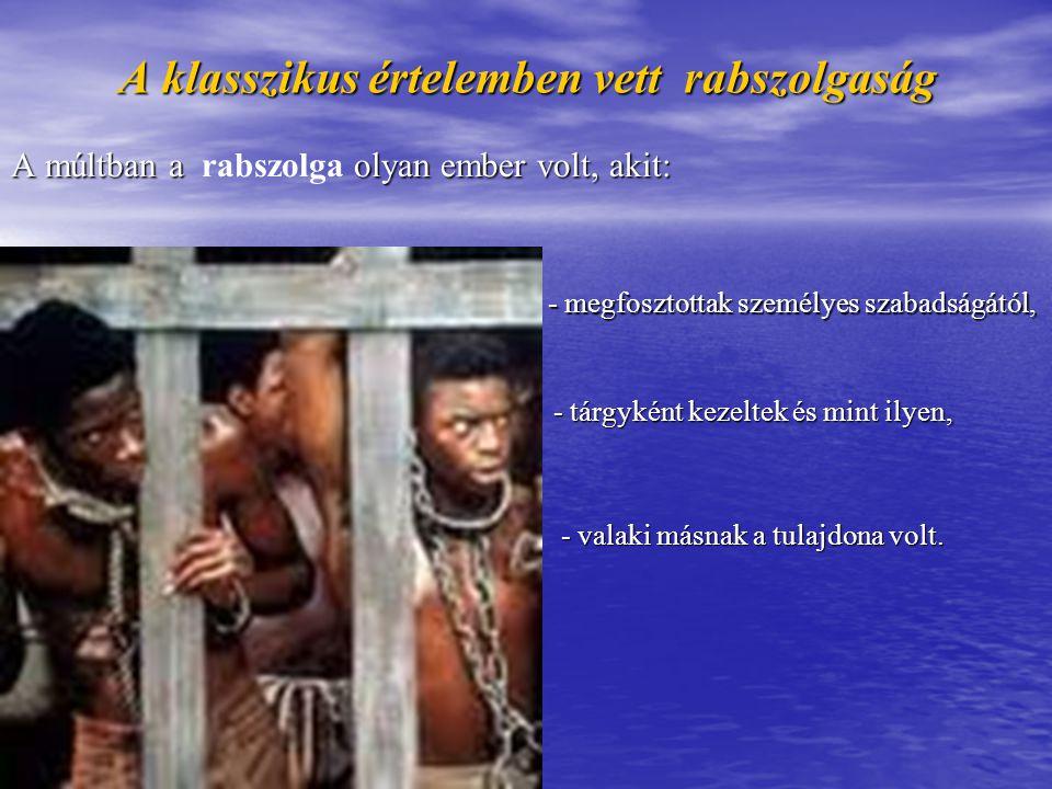 A klasszikus értelemben vett rabszolgaság A múltban a olyan ember volt, akit: A múltban a rabszolga olyan ember volt, akit: - valaki másnak a tulajdon