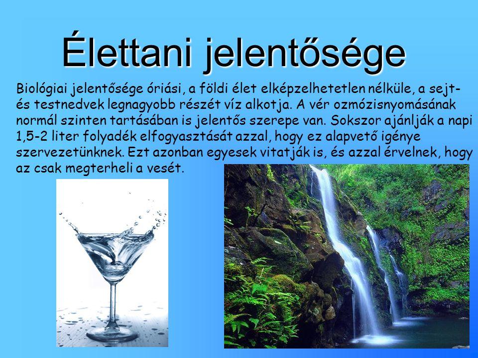 Élettani jelentősége Biológiai jelentősége óriási, a földi élet elképzelhetetlen nélküle, a sejt- és testnedvek legnagyobb részét víz alkotja. A vér o