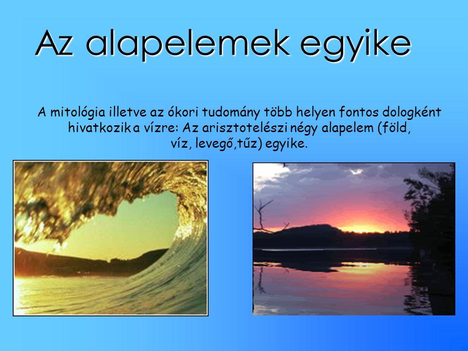Az alapelemek egyike A mitológia illetve az ókori tudomány több helyen fontos dologként hivatkozik a vízre: Az arisztotelészi négy alapelem (föld, víz