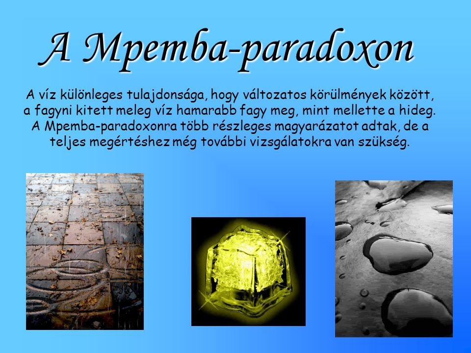 A Mpemba-paradoxon A víz különleges tulajdonsága, hogy változatos körülmények között, a fagyni kitett meleg víz hamarabb fagy meg, mint mellette a hid