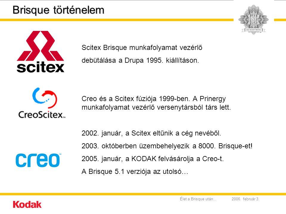 2006. február 3.Élet a Brisque után... Brisque történelem Scitex Brisque munkafolyamat vezérlő debütálása a Drupa 1995. kiállításon. Creo és a Scitex