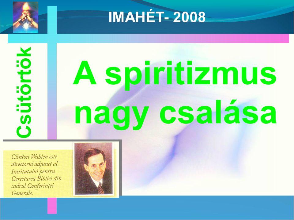 A SPIRITIZMUS NAGY CSALÁSA IMAHÉT- 2008 És.8:19–20.