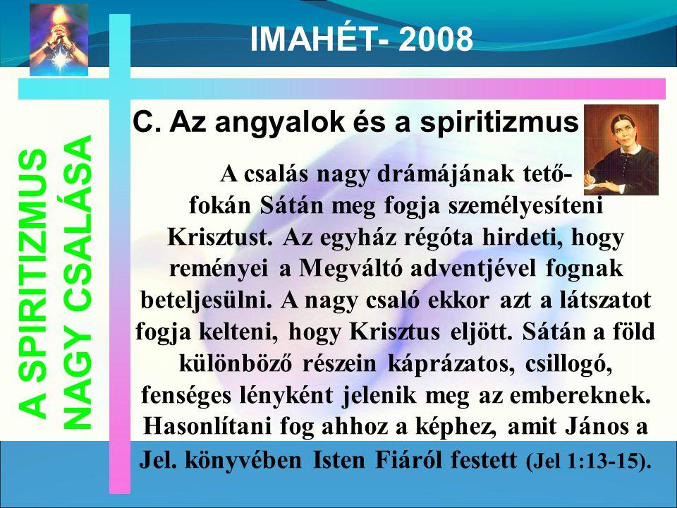 A SPIRITIZMUS NAGY CSALÁSA IMAHÉT- 2008 A csalás nagy drámájának tető- fokán Sátán meg fogja személyesíteni Krisztust.