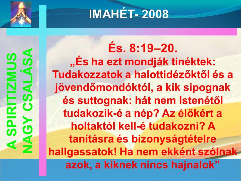 A SPIRITIZMUS NAGY CSALÁSA IMAHÉT- 2008 És. 8:19–20.