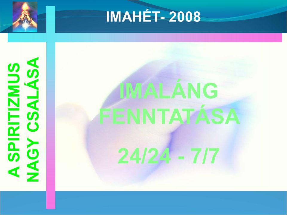 IMALÁNG FENNTATÁSA 24/24 - 7/7 A SPIRITIZMUS NAGY CSALÁSA IMAHÉT- 2008