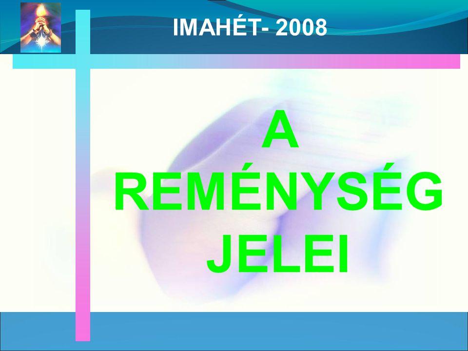 A REMÉNYSÉG JELEI IMAHÉT- 2008