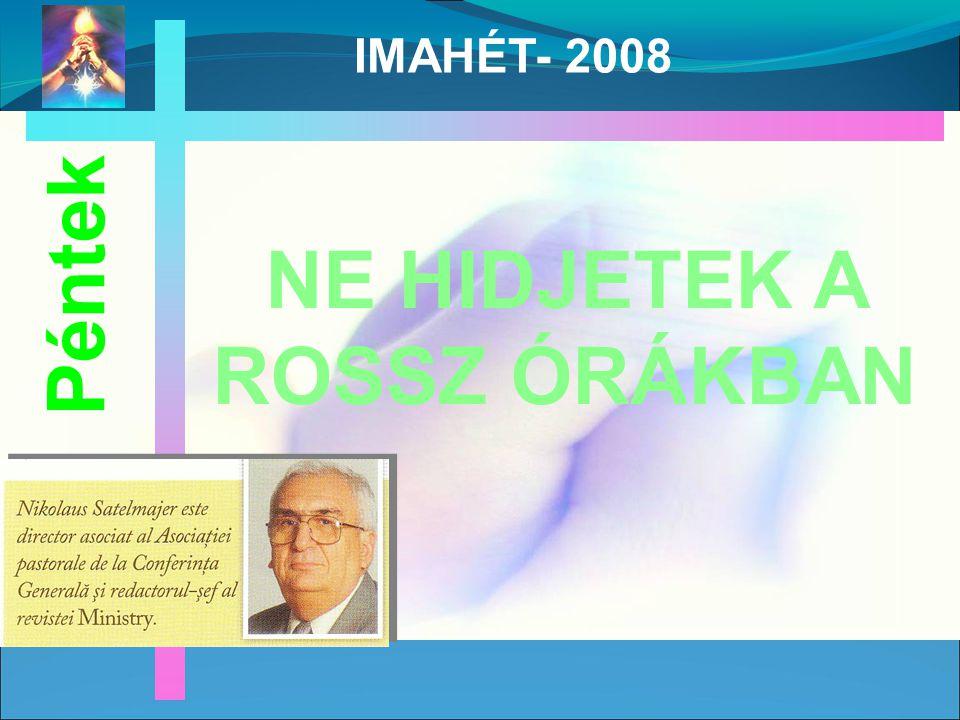 NE HIDJETEK A ROSSZ ÓRÁKBAN Péntek IMAHÉT- 2008