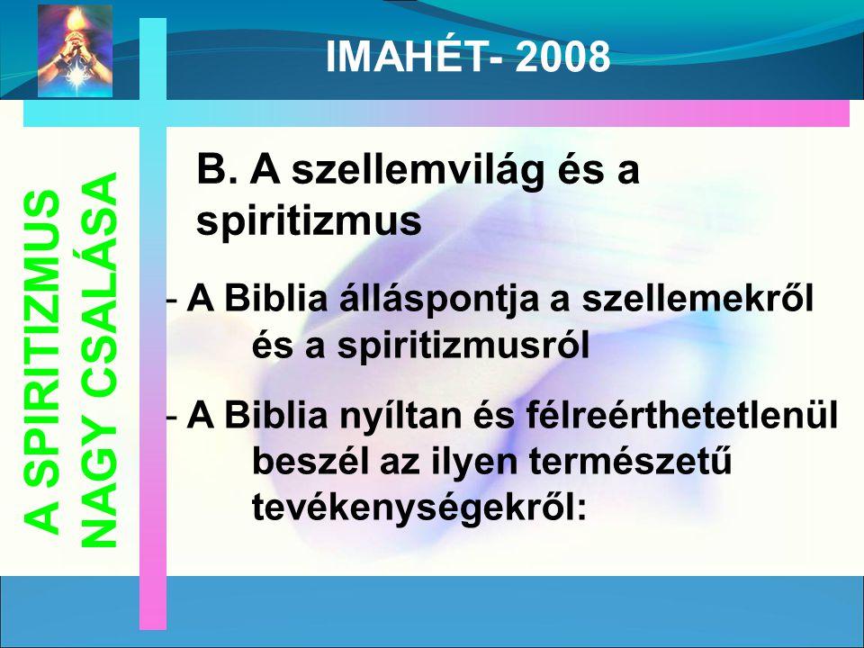 B. A szellemvilág és a spiritizmus - A Biblia álláspontja a szellemekről és a spiritizmusról - A Biblia nyíltan és félreérthetetlenül beszél az ilyen