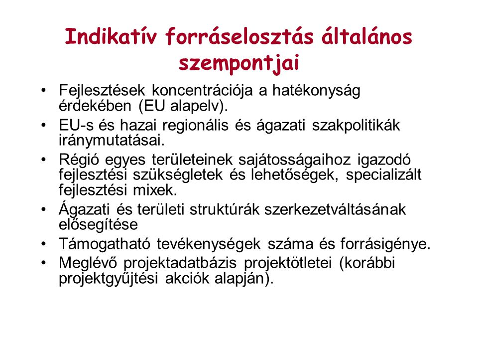 Indikatív forráselosztás általános szempontjai Fejlesztések koncentrációja a hatékonyság érdekében (EU alapelv).