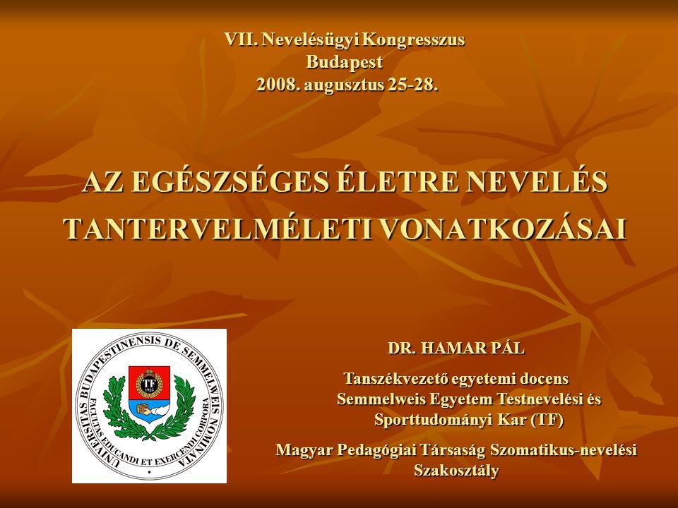 VII. Nevelésügyi Kongresszus Budapest 2008. augusztus 25-28. AZ EGÉSZSÉGES ÉLETRE NEVELÉS TANTERVELMÉLETI VONATKOZÁSAI DR. HAMAR PÁL Tanszékvezető egy