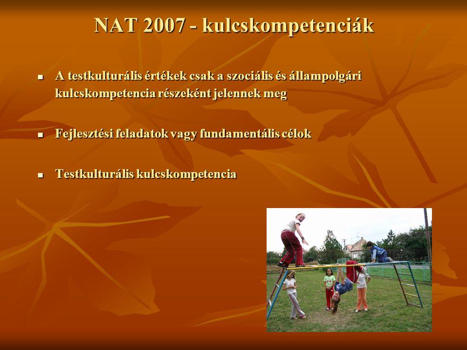 NAT 2007 - kulcskompetenciák A testkulturális értékek csak a szociális és állampolgári kulcskompetencia részeként jelennek meg A testkulturális értéke