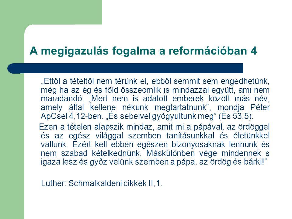 """A megigazulás fogalma a reformációban 4 """"Ettől a tételtől nem térünk el, ebből semmit sem engedhetünk, még ha az ég és föld összeomlik is mindazzal együtt, ami nem maradandó."""