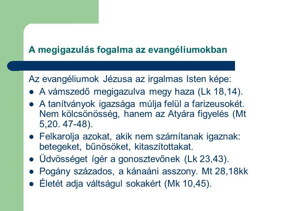 A megigazulás fogalma az evangéliumokban Az evangéliumok Jézusa az irgalmas Isten képe: A vámszedő megigazulva megy haza (Lk 18,14).