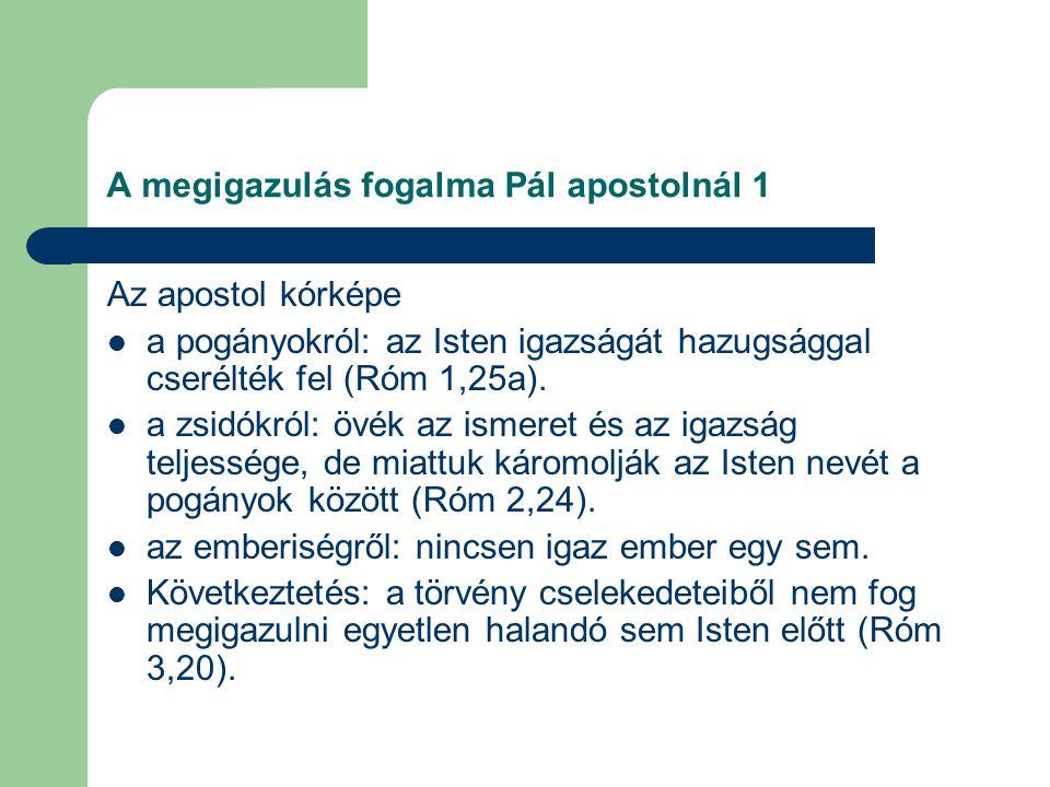 A megigazulás fogalma Pál apostolnál 1 Az apostol kórképe a pogányokról: az Isten igazságát hazugsággal cserélték fel (Róm 1,25a).