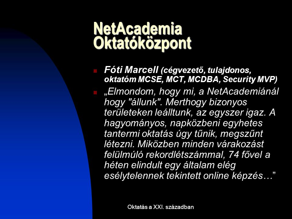 """Oktatás a XXI. században NetAcademia Oktatóközpont Fóti Marcell (cégvezető, tulajdonos, oktatóm MCSE, MCT, MCDBA, Security MVP) """"Elmondom, hogy mi, a"""