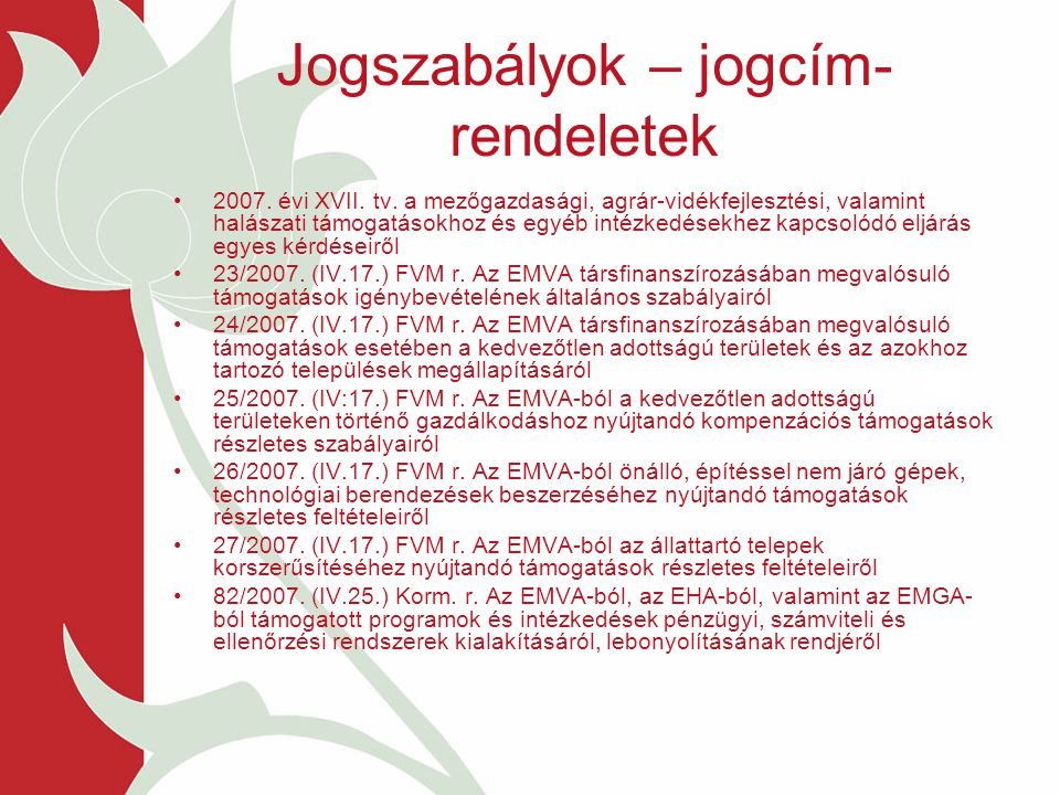 Jogszabályok – jogcím- rendeletek 2007. évi XVII. tv. a mezőgazdasági, agrár-vidékfejlesztési, valamint halászati támogatásokhoz és egyéb intézkedések
