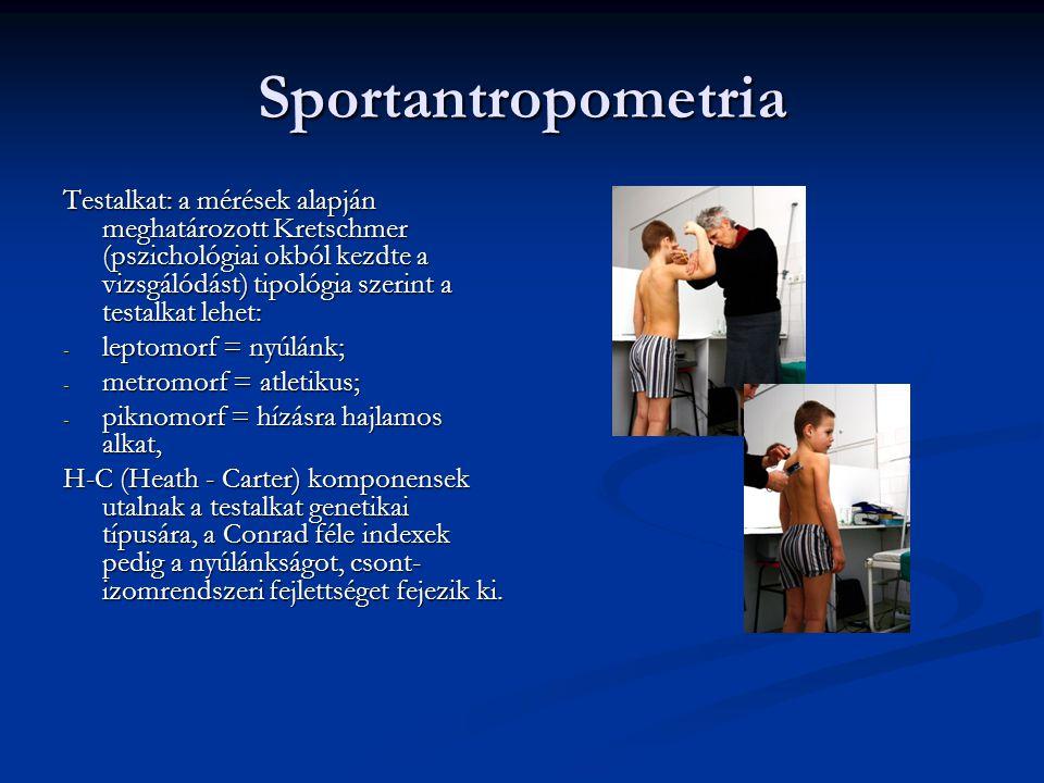 Sportantropometria Testalkat: a mérések alapján meghatározott Kretschmer (pszichológiai okból kezdte a vizsgálódást) tipológia szerint a testalkat lehet: - leptomorf = nyúlánk; - metromorf = atletikus; - piknomorf = hízásra hajlamos alkat, H-C (Heath - Carter) komponensek utalnak a testalkat genetikai típusára, a Conrad féle indexek pedig a nyúlánkságot, csont- izomrendszeri fejlettséget fejezik ki.